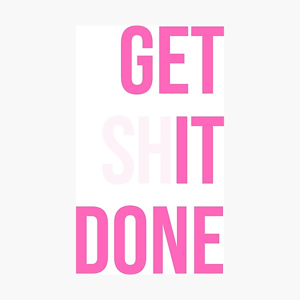 Get Shit Done - Pink Photographic Print