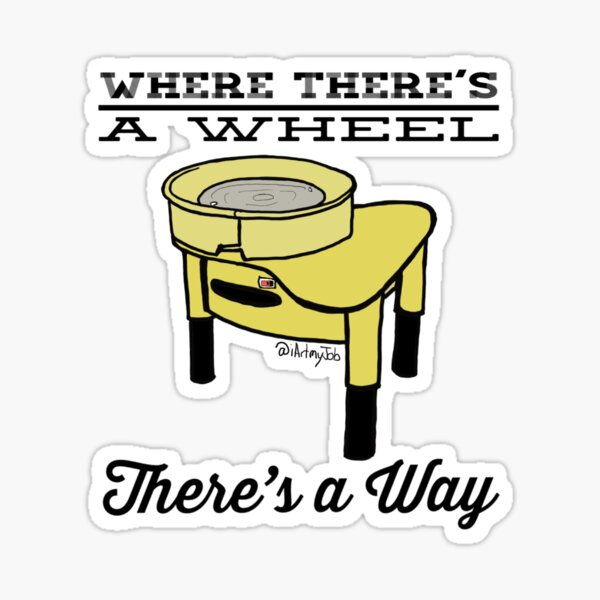 Where There's A Wheel There's a Way Sticker