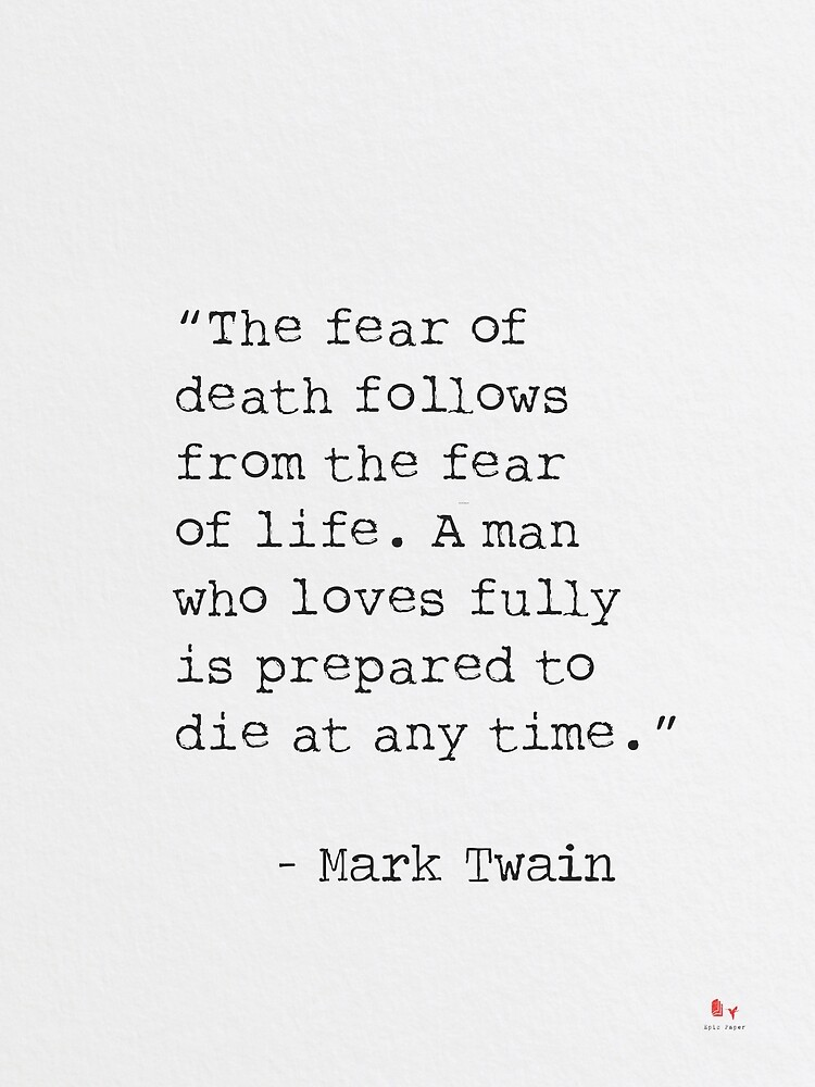 Mark Twain The fear of death follows from the fear of life.  by Pagarelov