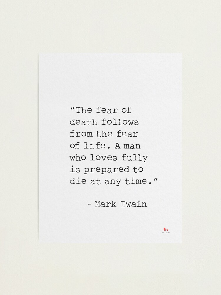 Alternate view of Mark Twain The fear of death follows from the fear of life.  Photographic Print