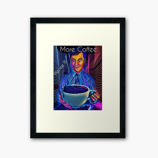 More Coffee PLEASE !!! Framed Art Print