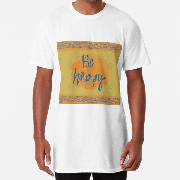 Be Happy  Long T-Shirt