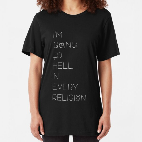 I'm  Going to  Hell in  every  religion. Slim Fit T-Shirt