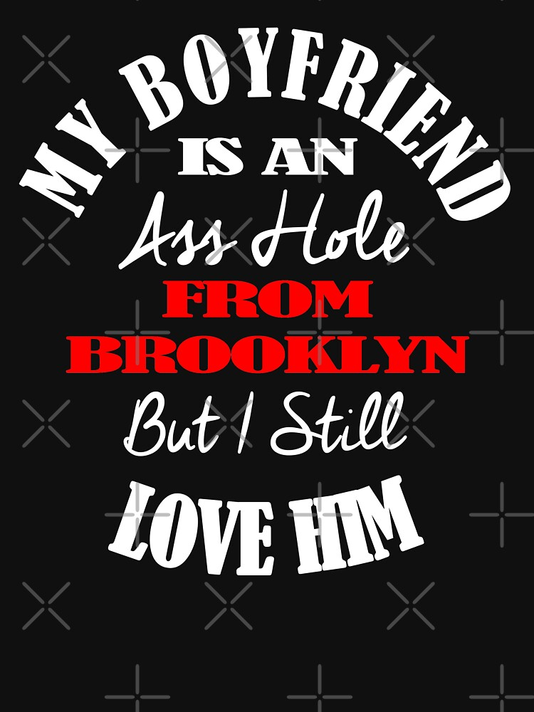 My Boyfriend Is An A-Hole From Brooklyn T-Shirt Design by Mbranco
