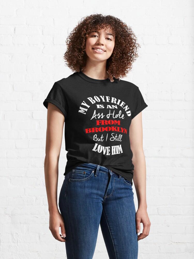 Alternate view of My Boyfriend Is An A-Hole From Brooklyn T-Shirt Design Classic T-Shirt
