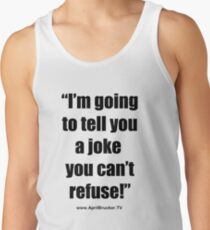 I'm going to tell you a joke you can't refuse! Tank Top