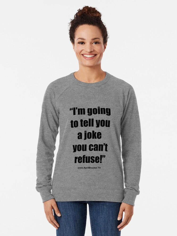 Alternate view of I'm going to tell you a joke you can't refuse! Lightweight Sweatshirt