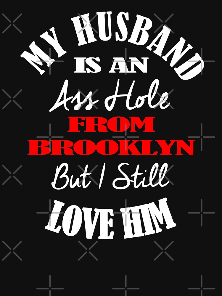My  Husband Is An A-Hole From Brooklyn T-Shirt Design by Mbranco