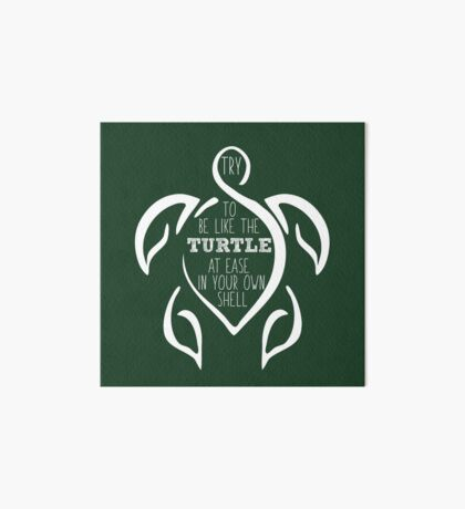 Try to be like the turtle, at ease in your own shell.  Art Board Print