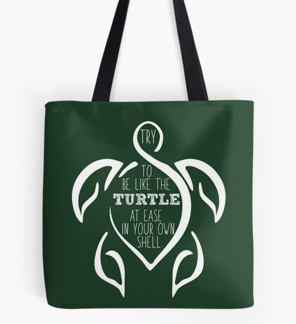 Try to be like the turtle, at ease in your own shell.  Tote Bag