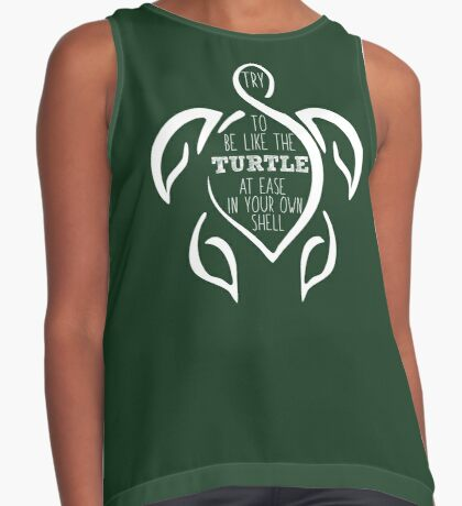 Try to be like the turtle, at ease in your own shell.  Sleeveless Top