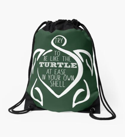 Try to be like the turtle, at ease in your own shell.  Drawstring Bag