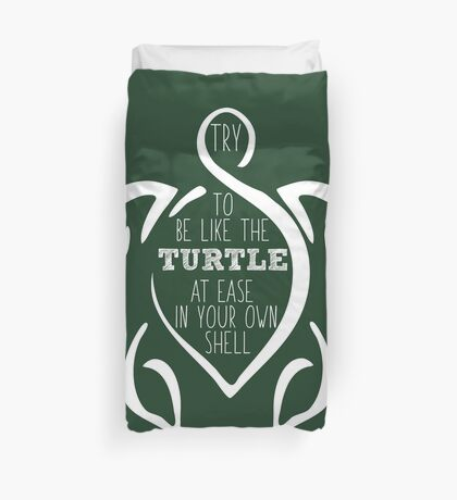 Try to be like the turtle, at ease in your own shell.  Duvet Cover