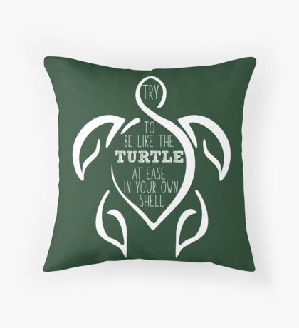 Try to be like the turtle, at ease in your own shell.  Floor Pillow
