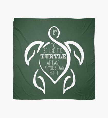 Try to be like the turtle, at ease in your own shell.  Scarf