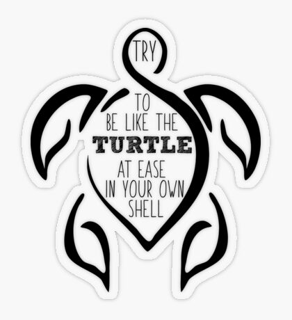 Try to be like the turtle, at ease in your own shell.  Transparent Sticker