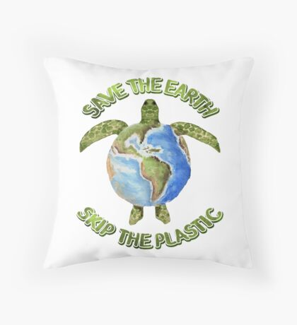 Save the Earth Skip the Plastic Throw Pillow