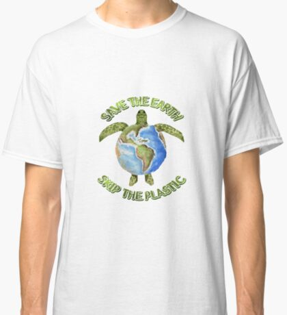 Save the Earth Skip the Plastic Classic T-Shirt