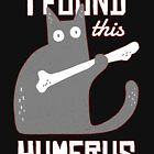 I Found This Humerus Cat Holding Bone Design  by GrandpasTees