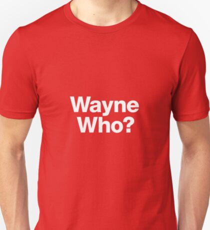 Wayne Who? T-Shirt