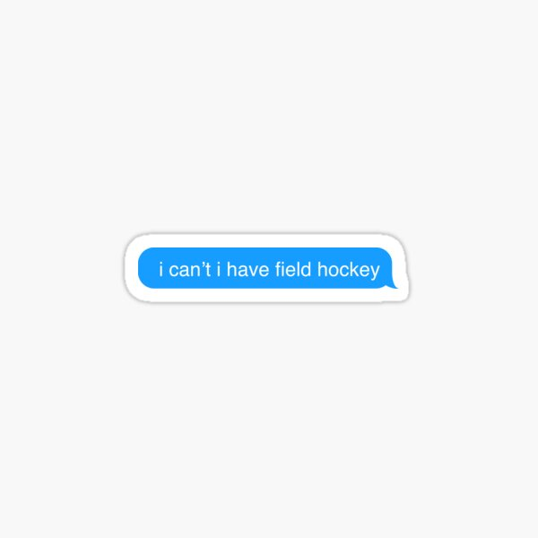 I Cant I Have Field Hockey Text Message Sticker Sticker