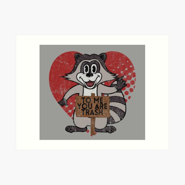 Trash Panda Raccoon To Me You Are Trash Fun Sarcastic Love Heart Racoon Art Print