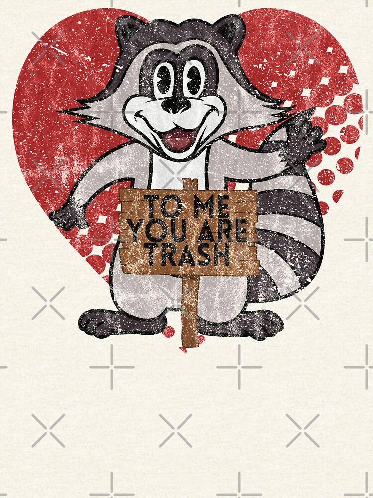 Trash Panda Raccoon To Me You Are Trash Fun Sarcastic Love Heart Racoon by thespottydogg