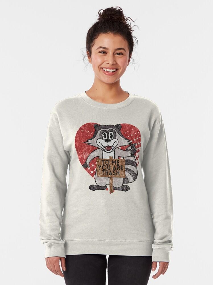 Alternate view of Trash Panda Raccoon To Me You Are Trash Fun Sarcastic Love Heart Racoon Pullover Sweatshirt