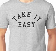 Take It Easy Quote Unisex T-Shirt