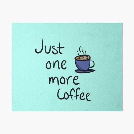 Just One More Coffee Typography Design Art Board Print