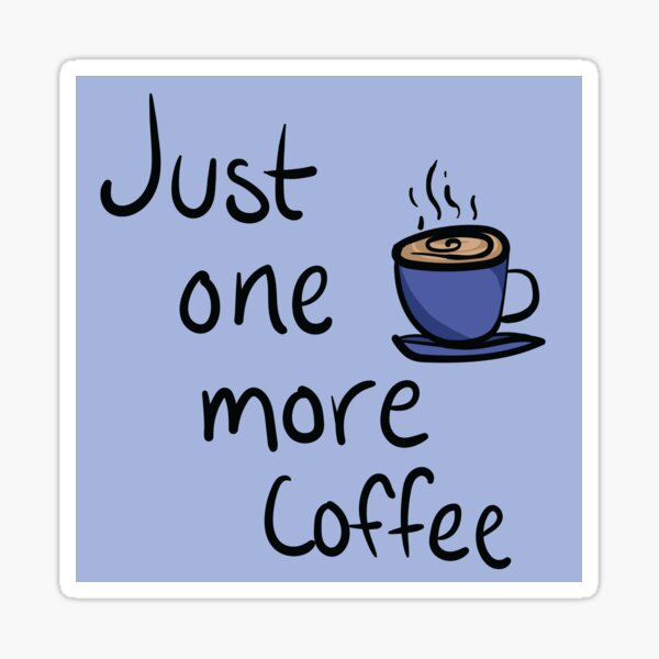 Just One More Coffee Typography Design Sticker