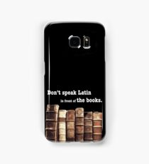 Don't Speak Latin in Front of the Books Samsung Galaxy Case/Skin