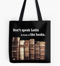 Don't Speak Latin in Front of the Books Tote Bag