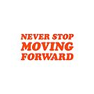 never stop moving forward by IdeasForArtists