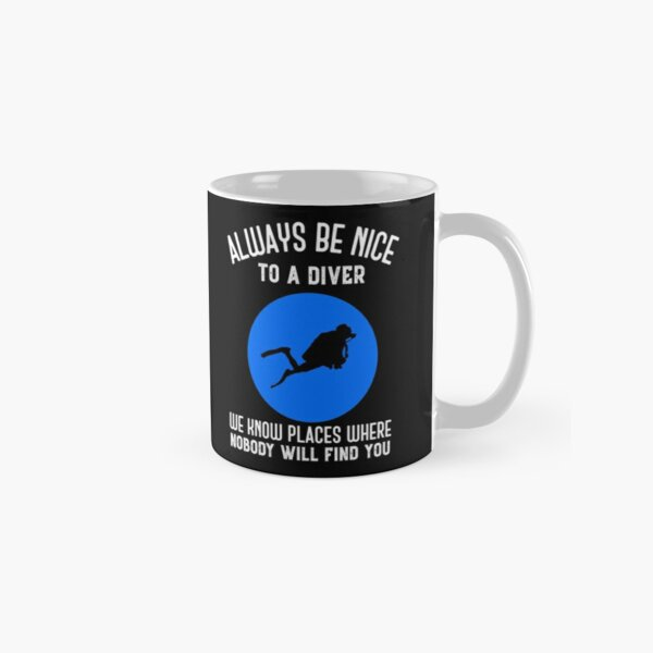 Always Be Nice To A Diver Funny Scuba Diving Gift Classic Mug