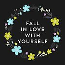 Fall In Love With Yourself by laurenschroer