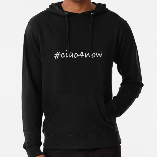 Ciao For Now (white lettering) Lightweight Hoodie