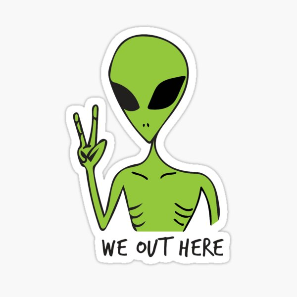 WE OUT HERE ALIEN Sticker
