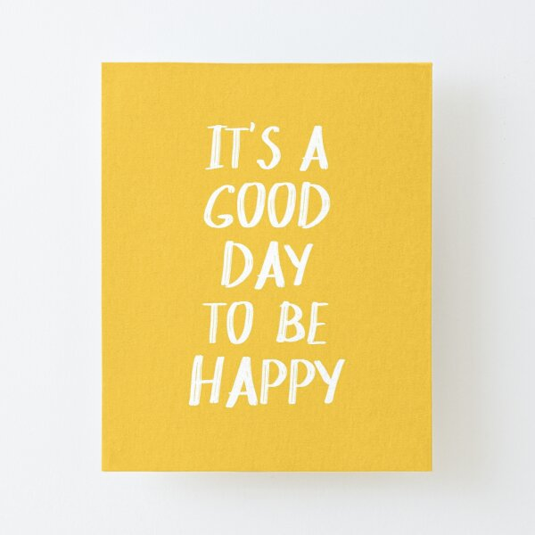 It's a Good Day to Be Happy in Yellow Canvas Mounted Print
