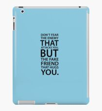 Don't fear the enemy that attacks you, but the fake friend that hugs you. iPad Case/Skin