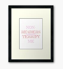 Non-Readers Terrify Me Framed Print