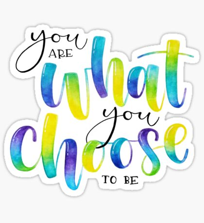 You Are What You Choose To Be - Positive Quote  Sticker