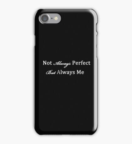 Not Always Perfect, Always Me iPhone Case/Skin