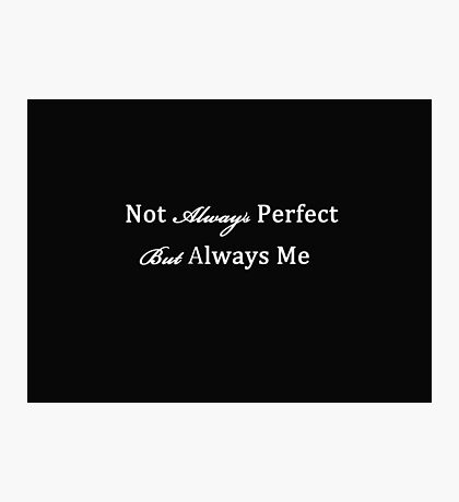 Not Always Perfect, Always Me Photographic Print