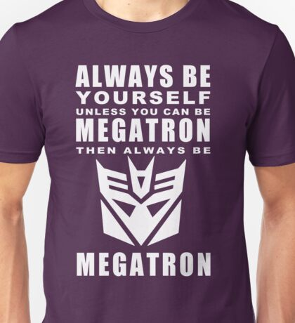 Always - Megatron Unisex T-Shirt