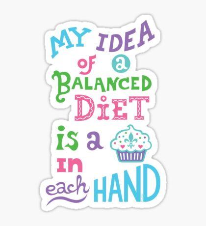 My idea of a balanced diet is a cupcake in each hand- light Sticker