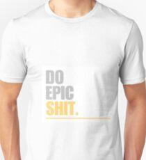 Do Epic Shit Unisex T-Shirt