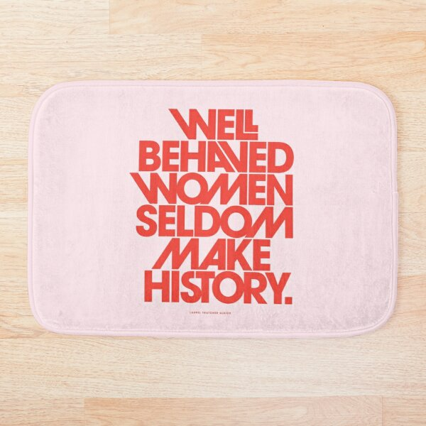 Well Behaved Women Seldom Make History (Pink & Red Version) Bath Mat