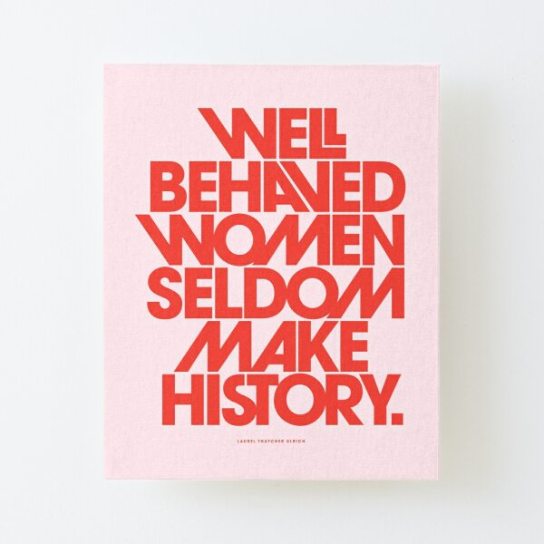 Well Behaved Women Seldom Make History (Pink & Red Version) Canvas Mounted Print