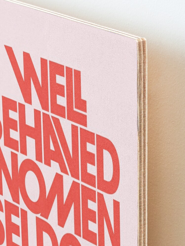Alternate view of Well Behaved Women Seldom Make History (Pink & Red Version) Mounted Print